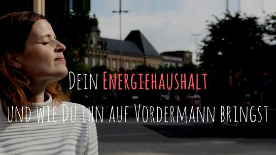 Dein Energiehaushalt und wie Du ihn auf Vordermann bringst
