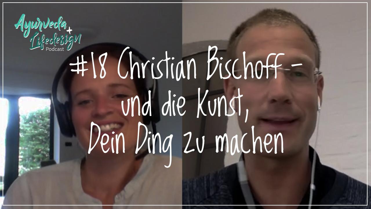 #18 Christian Bischoff – und die Kunst Dein Ding zu machen