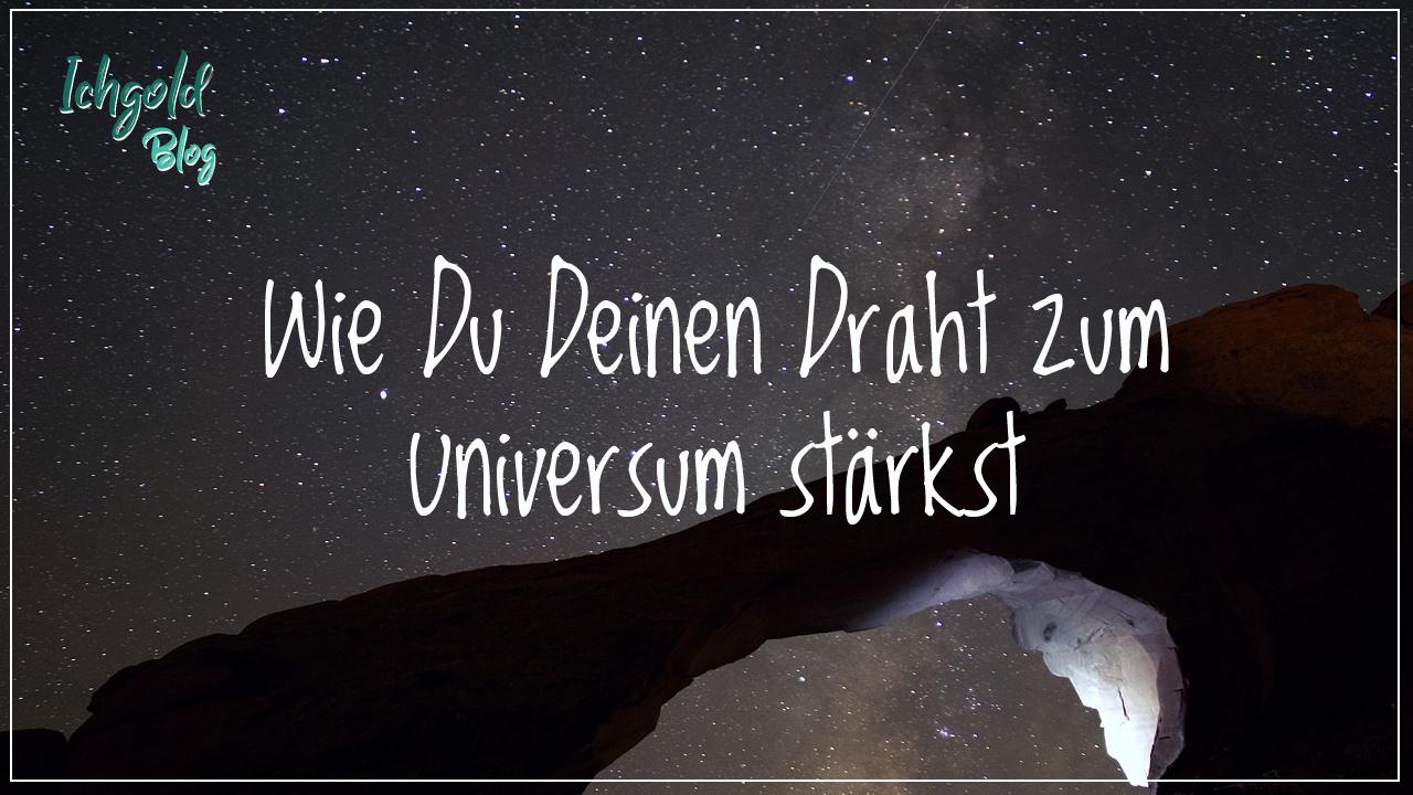 Wie Du Deinen Draht Zum Universum starkst