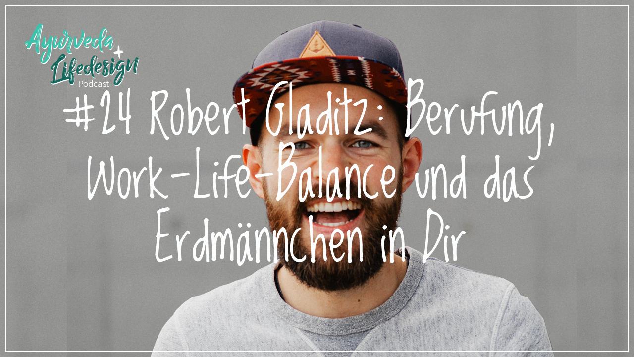 #24 Robert Gladitz: Berufung, Work-Life-Balance und das Erdmännchen in Dir