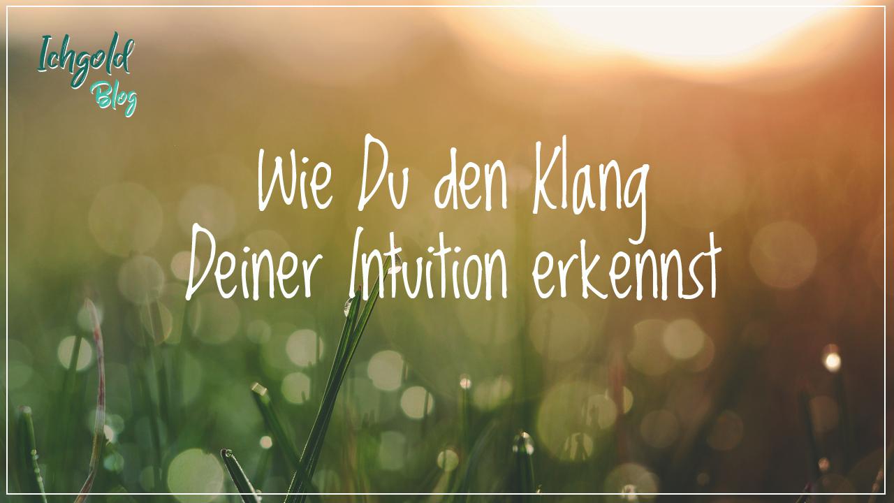 Wie Du den Klang Deiner Intuition erkennst