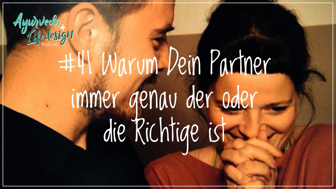 #41 Warum Dein Partner immer genau der oder die Richtige ist