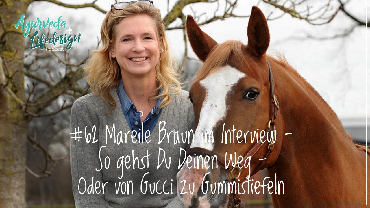 #62 Mareile Braun im Interview – So gehst Du Deinen Weg – Oder von Gucci zu Gummistiefeln