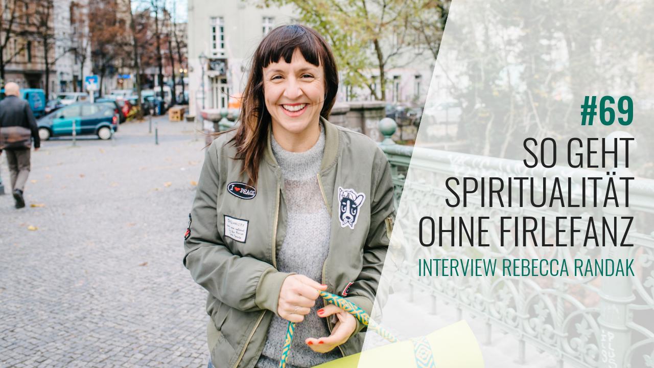 #69 Interview mit Rebecca Randak: So geht Spiritualität ohne Firlefanz