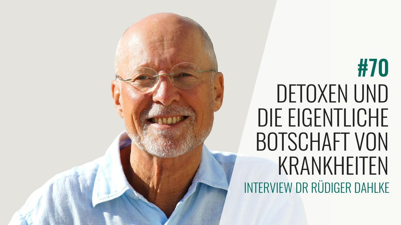 #70 Interview mit Rüdiger Dahlke: Detoxen und die eigentliche Botschaft von Krankheiten