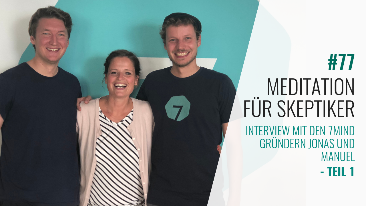 #77 7Mind App Gründer Jonas und Manuel im Interview 1.Teil: Meditation für Skeptiker