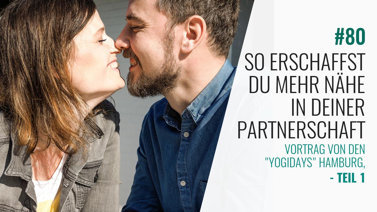 #80 So erschaffst Du mehr Nähe in Deiner Partnerschaft – Teil 1