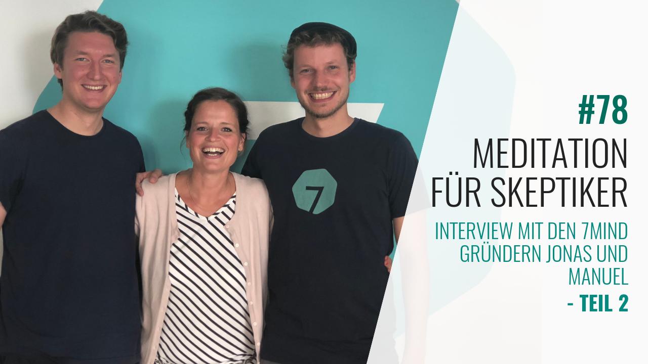 #78 7Mind App Gründer Jonas und Manuel im Interview 2. Teil: Meditation für Skeptiker