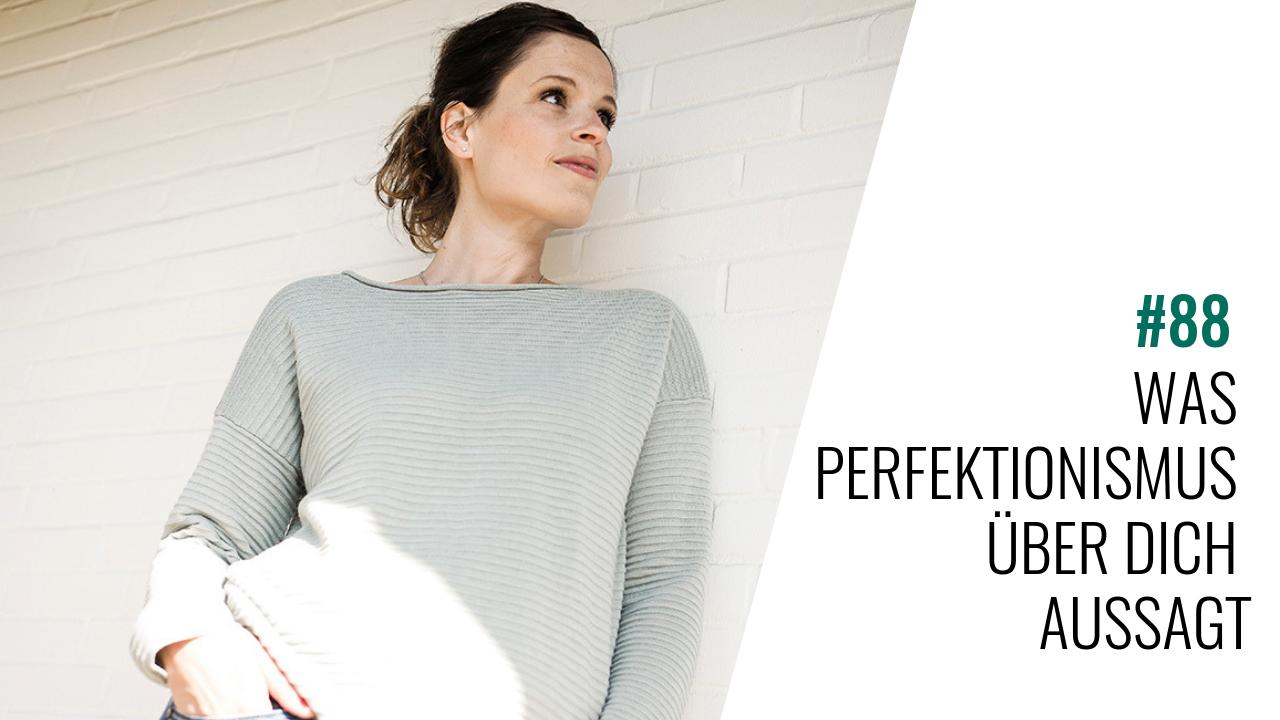 #88 Was Perfektionismus über Dich aussagt