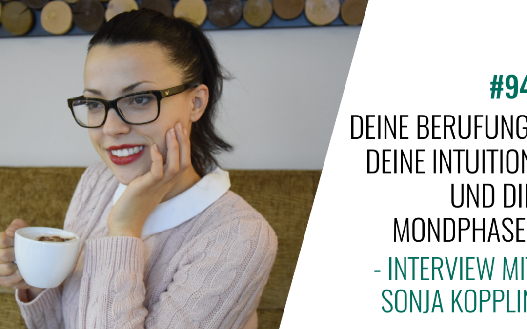 #94 Deine Berufung, Deine Intuition und die Mondphasen – Interview mit Sonja Kopplin