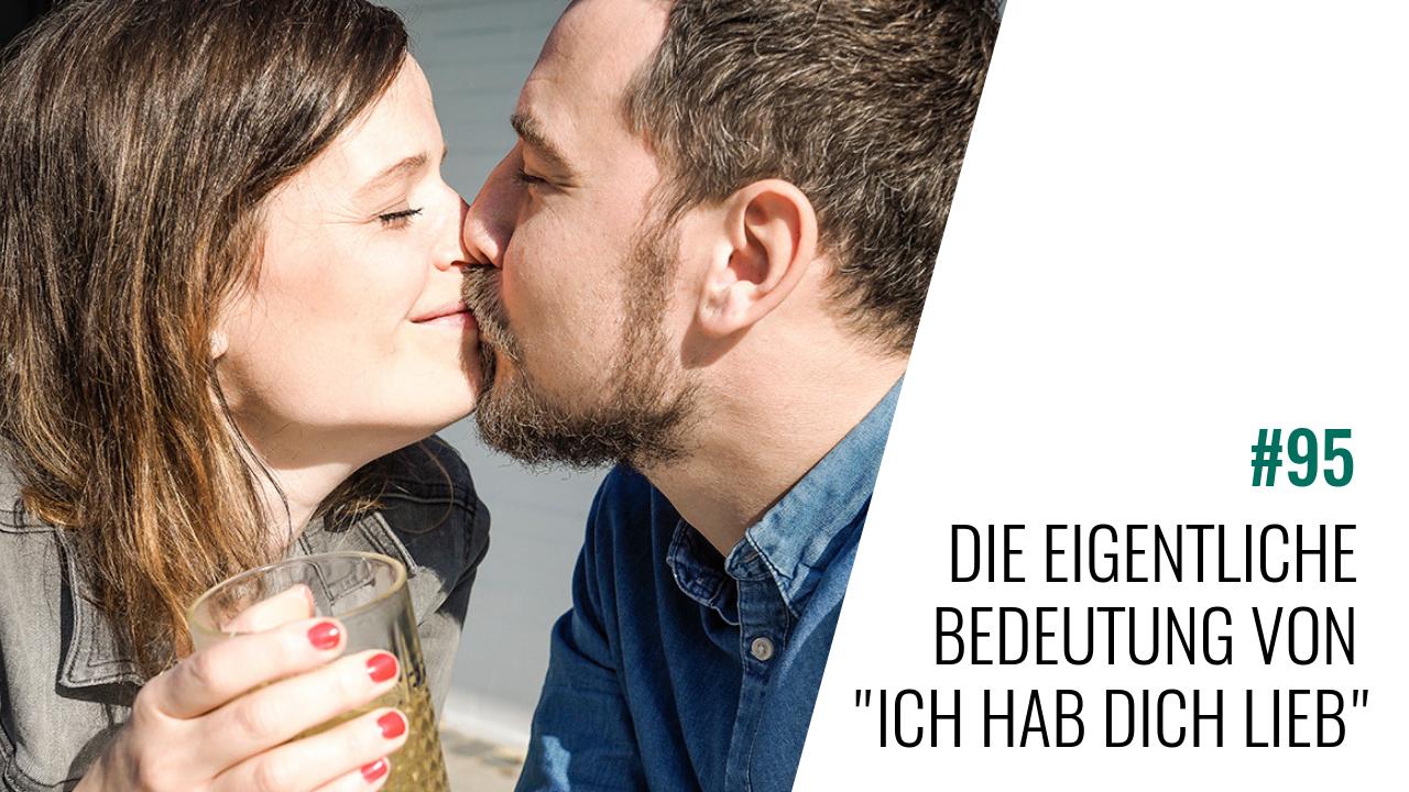 """#95 Die eigentliche Bedeutung von """"Ich hab Dich lieb"""""""
