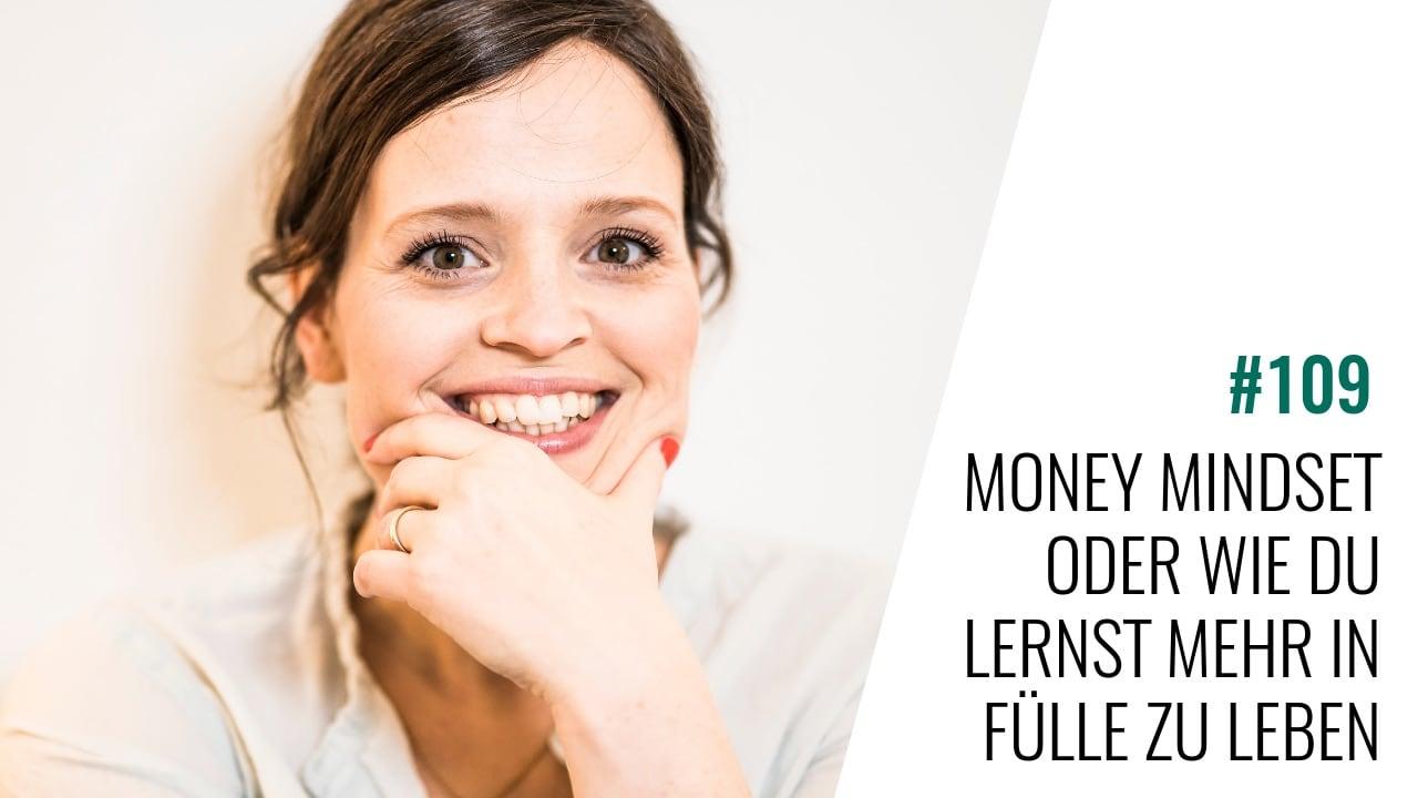 #109 Money Mindset oder wie Du lernst mit mehr Fülle zu leben