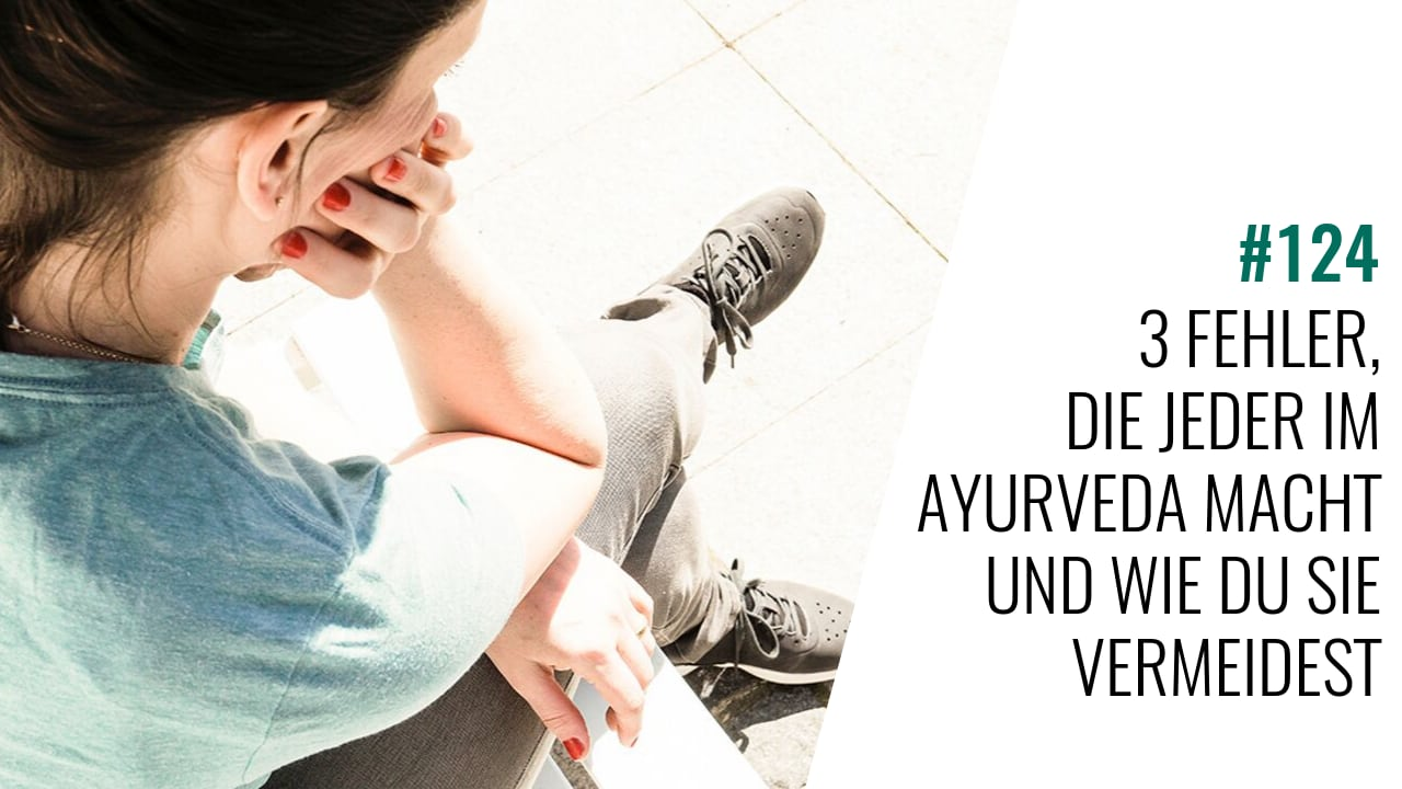 #124 3 Fehler, die jeder im Ayurveda macht und wie Du sie vermeidest