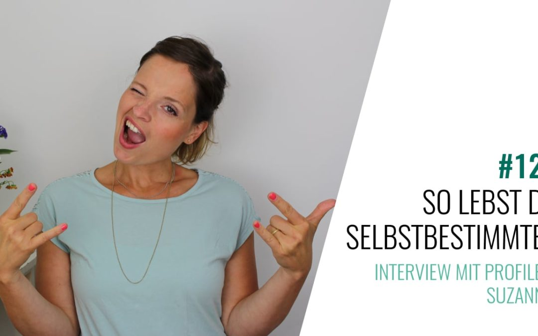 #128 So lebst Du selbstbestimmter – Interview mit Profiler Suzanne