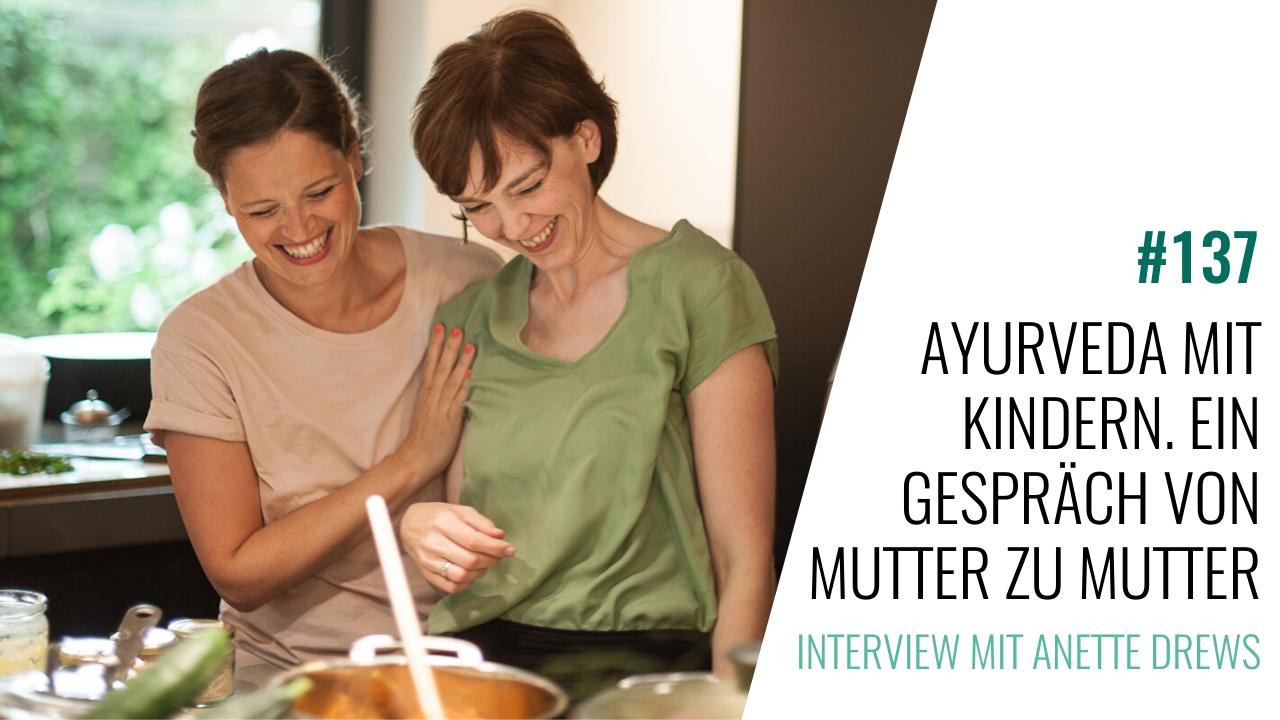 #137 Ayurveda mit Kindern. Ein Gespräch von Mutter zu Mutter