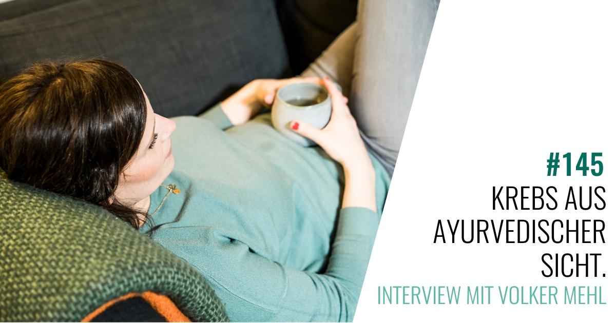 #145 Krebs aus ayurvedischer Sicht. Ein Gespräch mit Volker Mehl