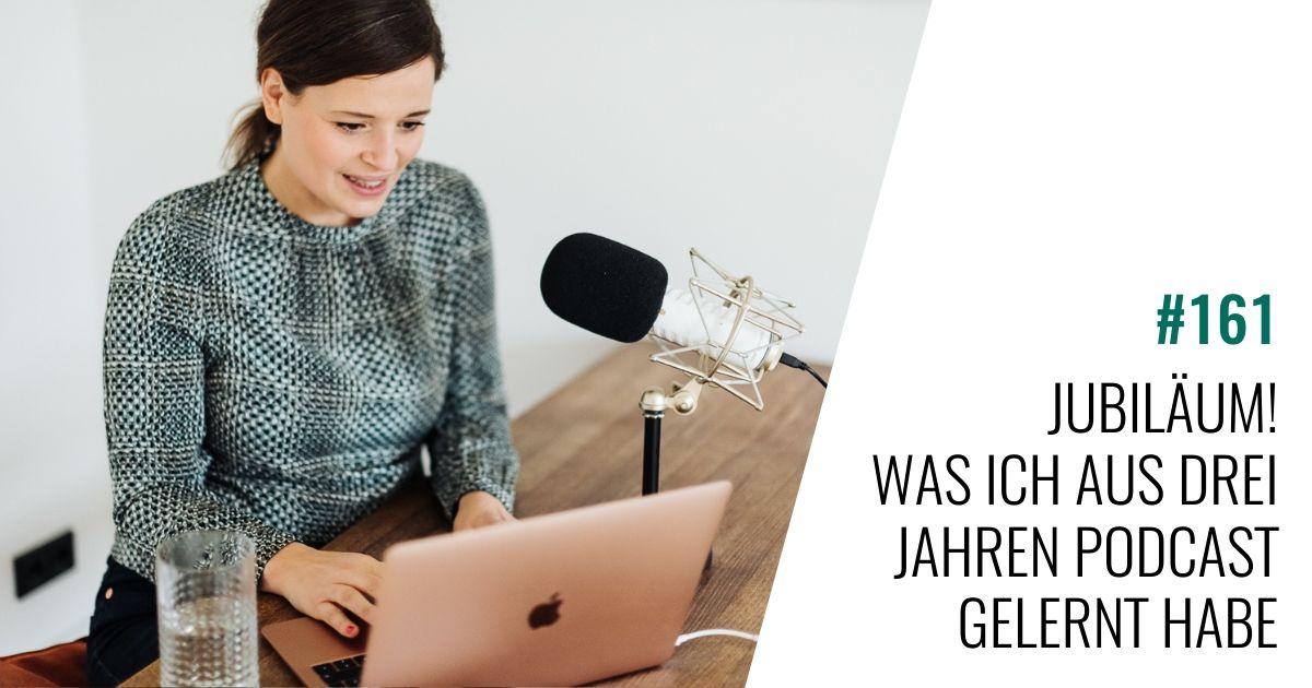 #161 Jubiläum! Was ich aus drei Jahren Podcast gelernt habe