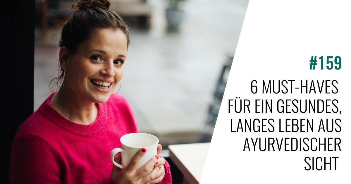 #159 6 Must-Haves für ein gesundes langes Leben aus ayurvedischer Sicht