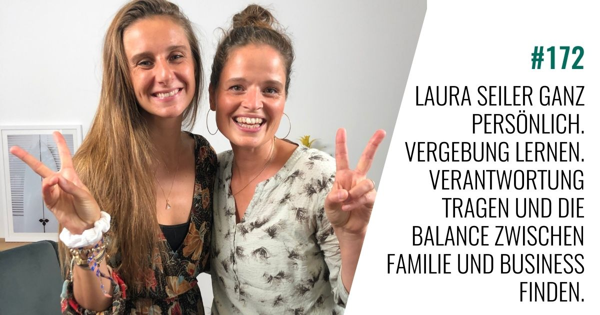 #172 Laura Malina Seiler ganz persönlich. Vergebung lernen. Verantwortung tragen und die Balance zwischen Familie und Business finden.