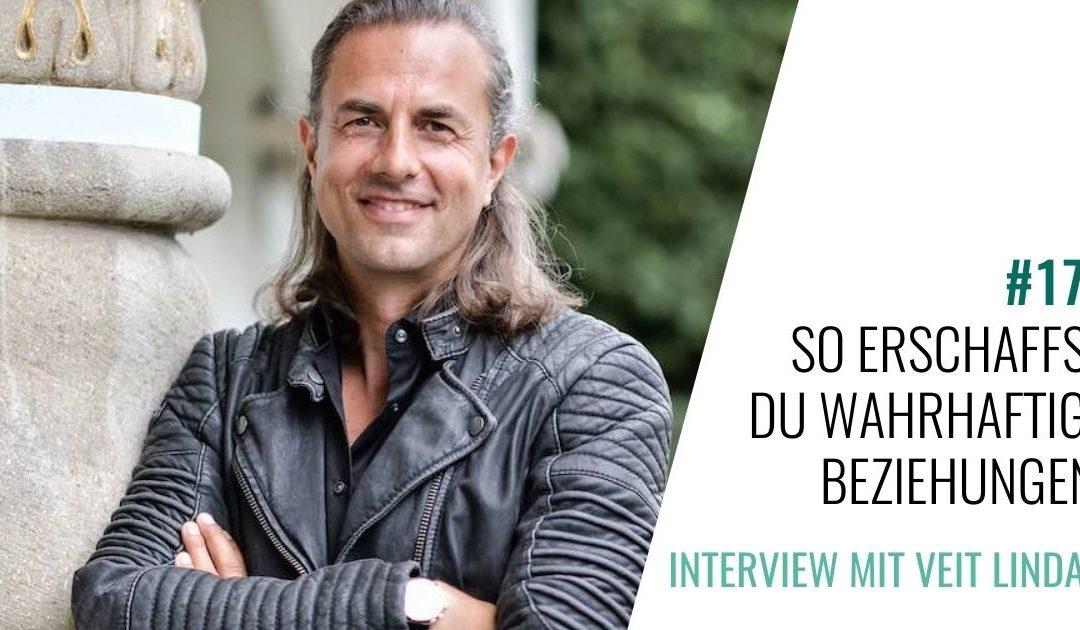 #177 So erschaffst Du wahrhaftige Beziehungen. Interview mit Veit Lindau