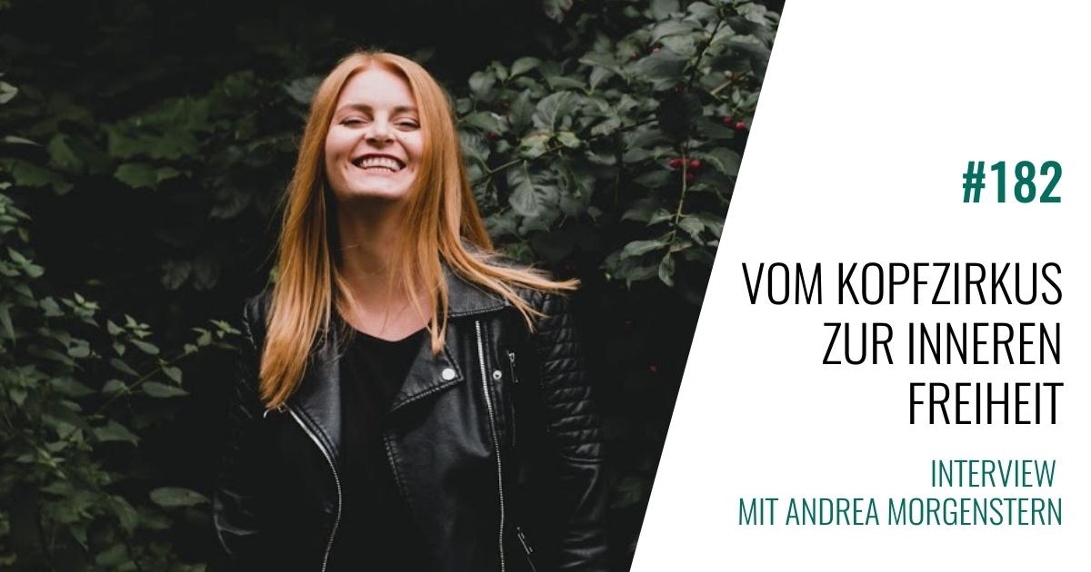 #182 Vom Kopfzirkus zur Inneren Freiheit. Interview mit Andrea Morgenstern