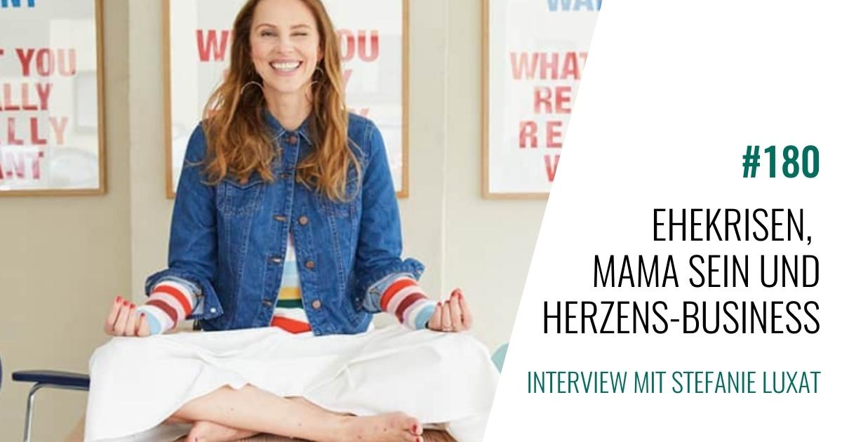 #180 Ehekrisen, Mama sein und Herzens-Business. Interview mit Stefanie Luxat