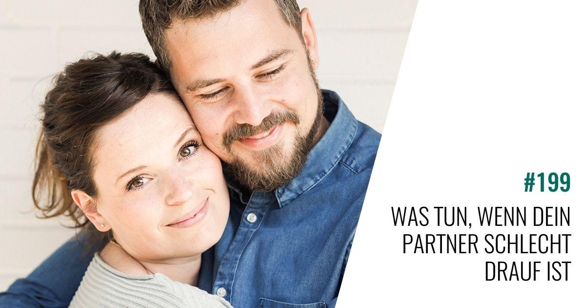 #199 Was tun, wenn Dein Partner schlecht drauf ist?