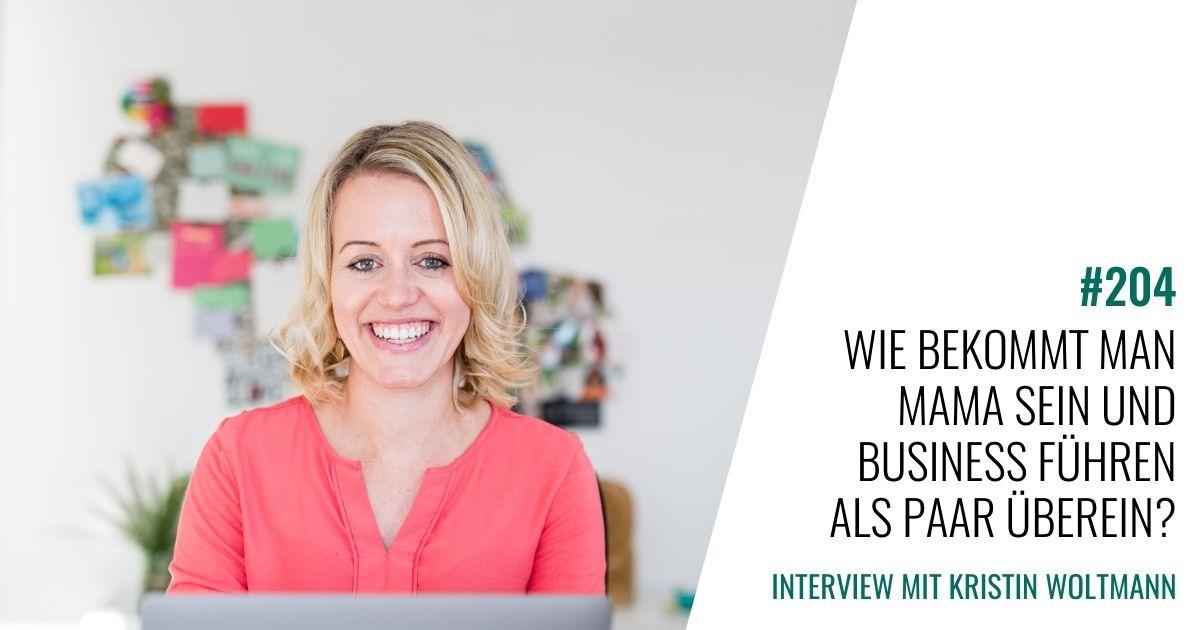 #204 Kristin Woltmann im Interview: Wie bekommt man Mama sein und Business führen als Paar überein?