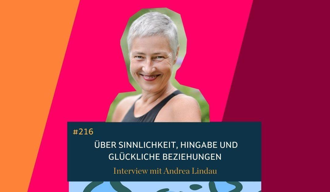 #216 Interview mit Andrea Lindau. Über Sinnlichkeit, Hingabe und glückliche Beziehungen.