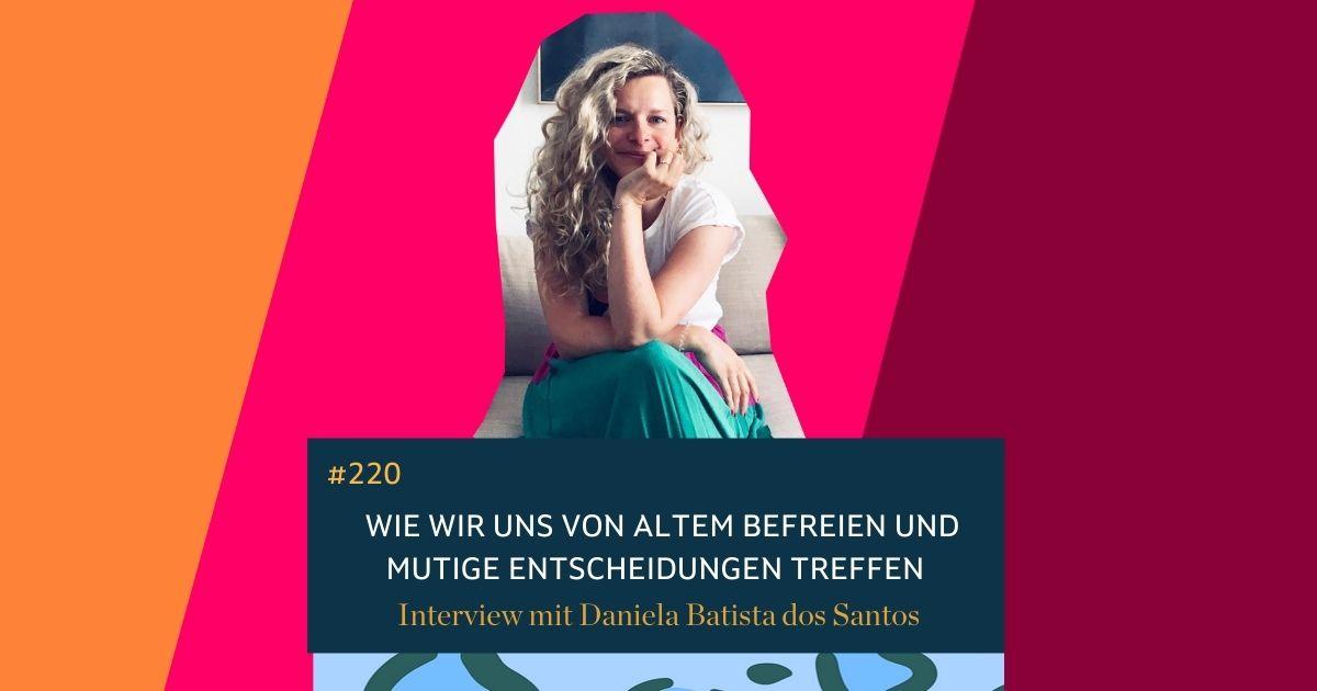 #220 Daniela Batista dos Santos im Interview: Wie wir uns von altem befreien und mutige Entscheidungen treffen