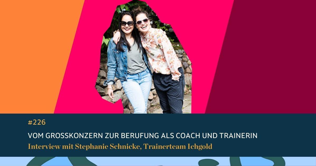 #226 Vom Großkonzern zur Berufung als Coach & Trainerin. Interview mit unserer Trainerin Stephanie Schnicke
