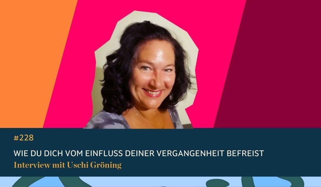 #228 Wie Du Dich vom Einfluss Deiner Vergangenheit befreist.  Interview mit Uschi Gröning