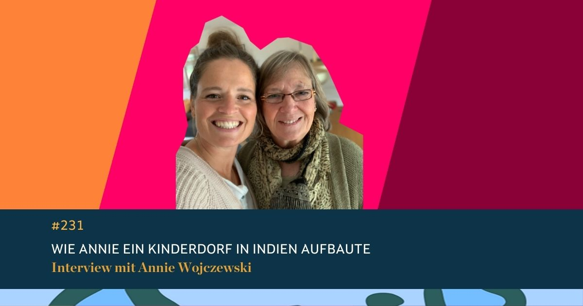 #231 Wie Annie ein Kinderdorf in Indien aufbaute.  Interview mit Annie Wojczewski, Leiterin eines Kinderdorfs in Indien